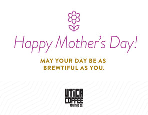 Happy Mother's Day Card - Utica Coffee Roasting Co.