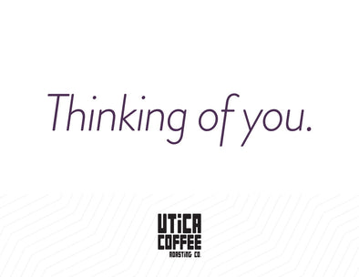 Thinking Of You Card - Utica Coffee Roasting Co.