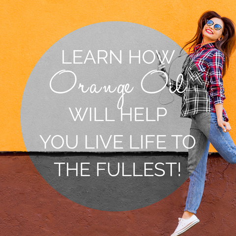 Live Life to the Fullest with Sweet Orange Oil