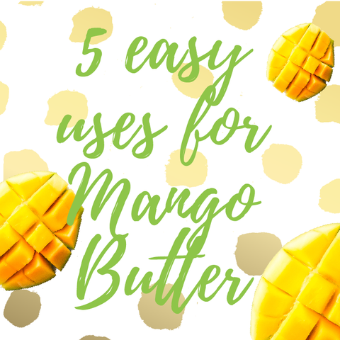 Our 5 Top Uses For Mango Butter