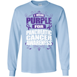 I Wear Purple for Pancreatic Cancer Awareness! Long Sleeve T-Shirt