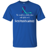 The world is a better place with you! Suicide Awareness T-shirt