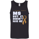 I might have MS but it doesn't have me... Tank Top