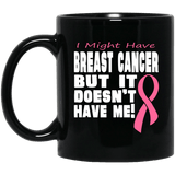 Breast Cancer Doesn't Have Me Mug