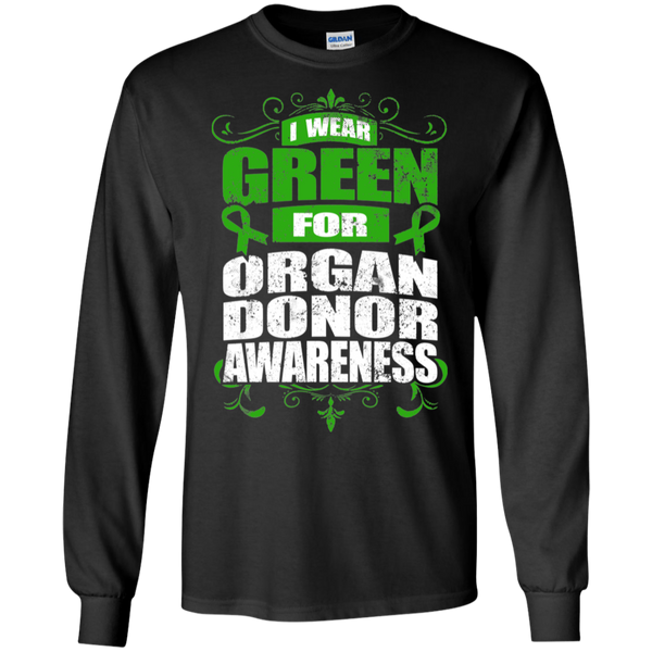 I Wear Green for Organ Donor Awareness! Long Sleeve T-Shirt