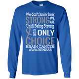 How strong we are! Brain Cancer Awareness Long Sleeve Collection