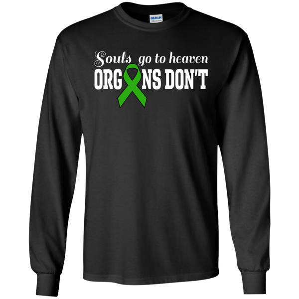 Souls go to Heaven, Organs Don't! Organ Donor Awareness Long Sleeve T-Shirt