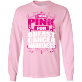 I Wear Pink for Breast Cancer Awareness! Long Sleeve T-Shirt