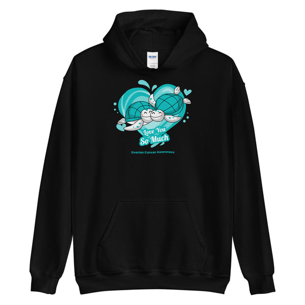 Ovarian Cancer Awareness I Love You so Much Hoodie