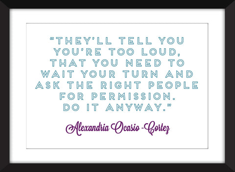 "Alexandria Ocasio-Cortez ""Do It Anyway"" Quote - Unframed Print"