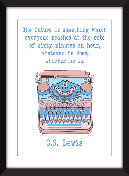 C.S. Lewis - The Future is Something Which Happens to Everyone at the Same Rate Quote - Unframed Print