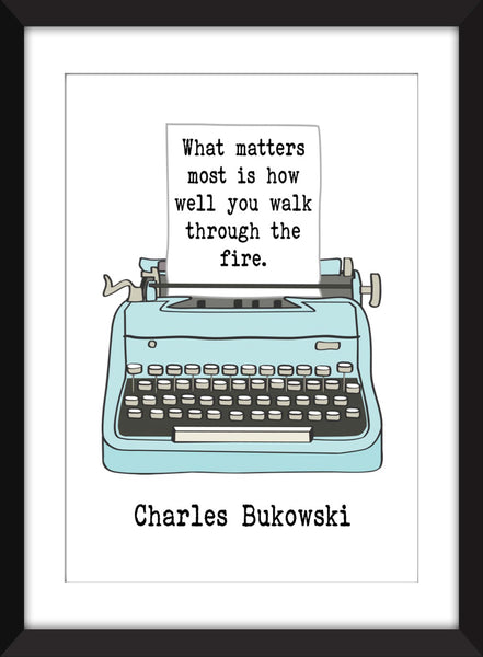 Charles Bukowski What Matters Most is How Well You Walk Through the Fire Quote - Unframed Print