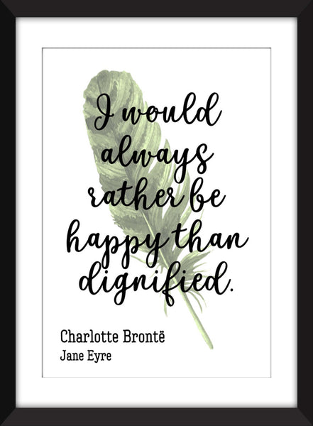 Charlotte Brontë - I Would Always Rather Be Happy Than Dignified - Jane Eyre Quote - Unframed Print