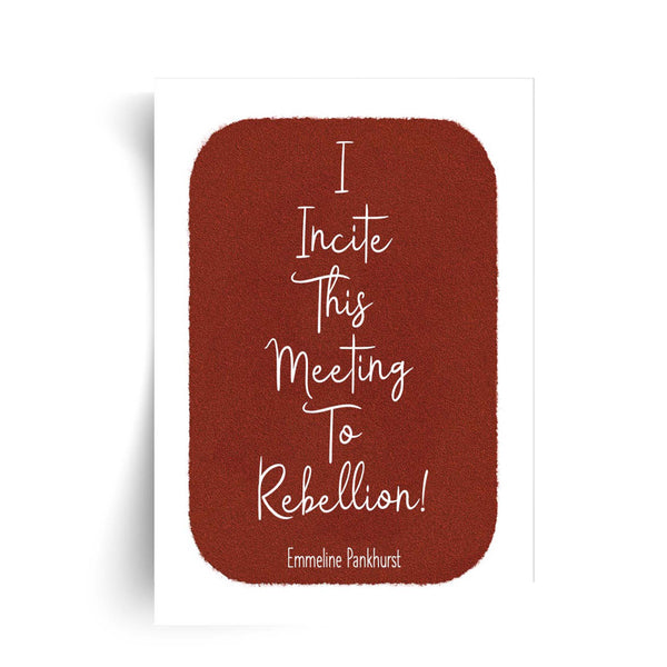 Emmeline Pankhurst - I Incite This Meeting to Rebellion! - Unframed Feminist Print