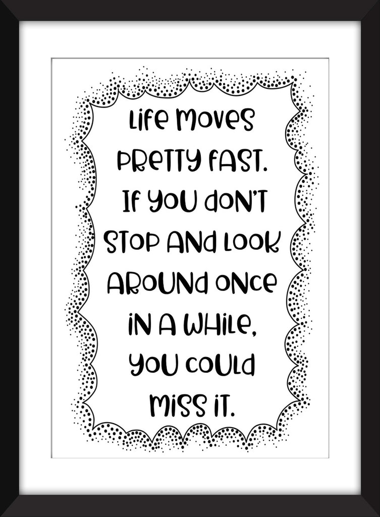 Ferris Bueller   Life Moves Pretty Fast Quote   Unframed Print