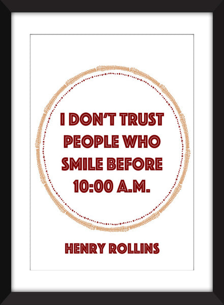 Henry Rollins - I Don't Trust People Who Smile Before 10 A.M - Unframed Print