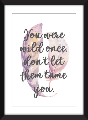 Isadora Duncan - You Were Wild Once, Don't Let Them Tame You - Unframed Print