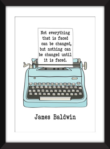 "James Baldwin ""Not Everything That is Faced Can Be Changed"" Quote - Unframed Print"
