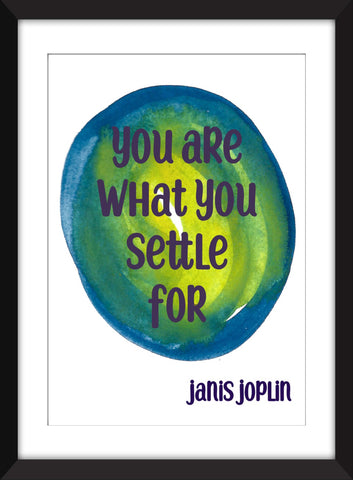 Janis Joplin You Are What You Settle For Quote - Unframed Print