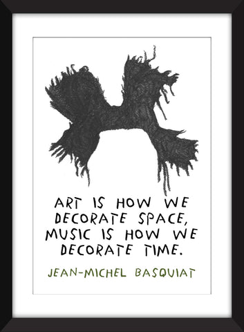 Jean-Michel Basquiat Art Is How We Decorate Space Quote -  Unframed Print