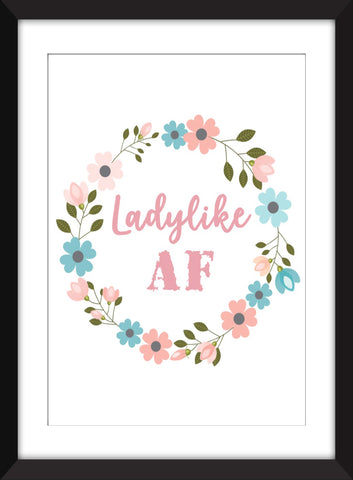 Ladylike AF - Unframed Print - Ideal Gift for Best Friend