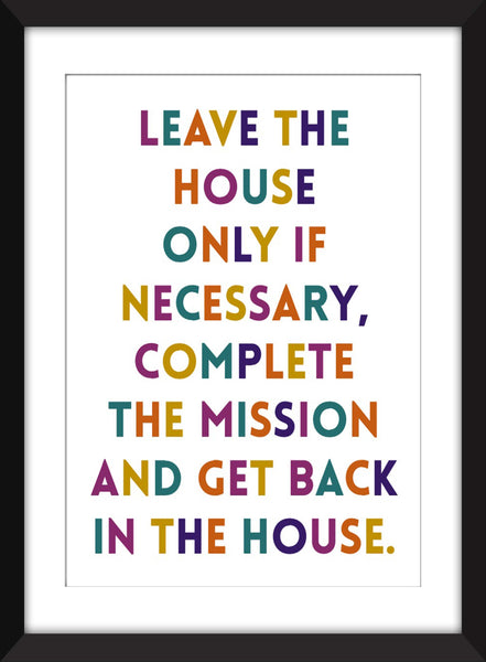 Leave the House Only When Necessary - Unframed Print - Perfect for Introverts