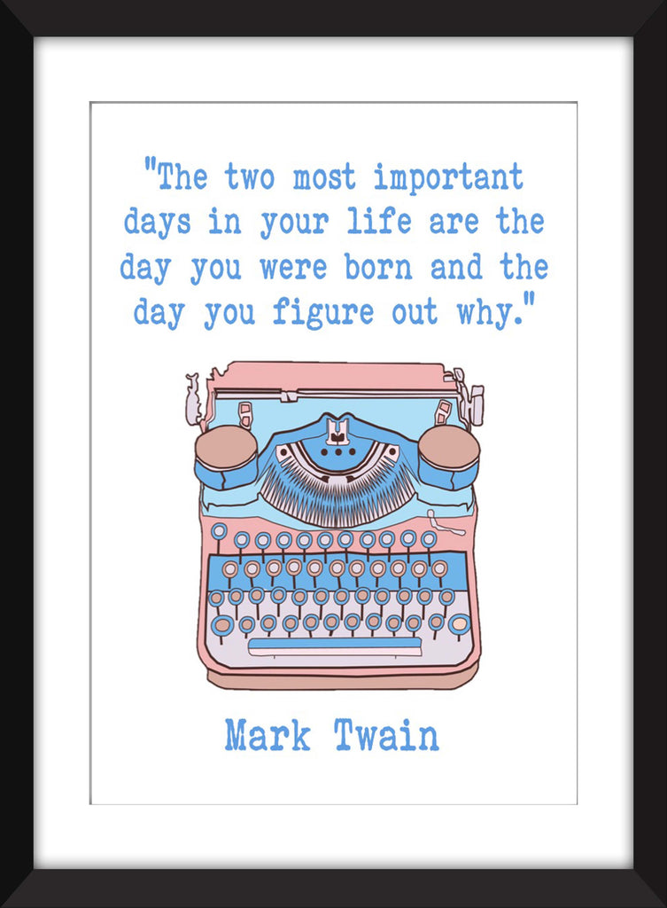Mark Twain - The Two Most Important Days In Your Life Quote - Unframed Print