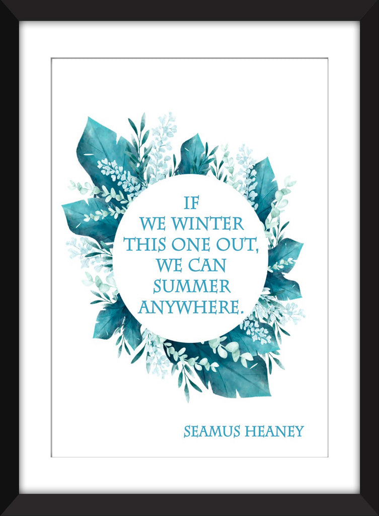 Seamus Heaney - If We Winter This One Out, We Can Summer Anywhere  - Unframed Print