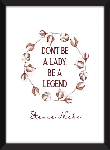 "Stevie Nicks ""Don't Be a Lady, Be A Legend"" Quote - Unframed Print"