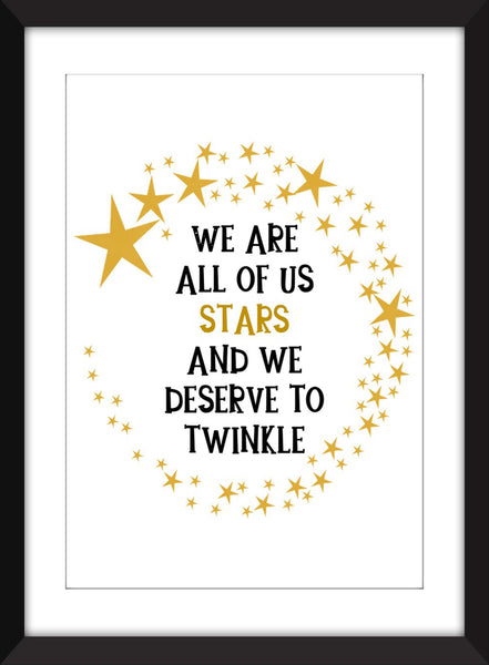 We Are All Of Us Stars And We Deserve to Twinkle Quote - Unframed Print