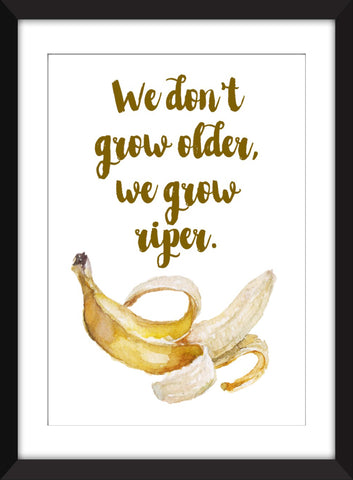 We Don't Grow Older, We Grow Riper - Pablo Picasso Quote - Unframed Print