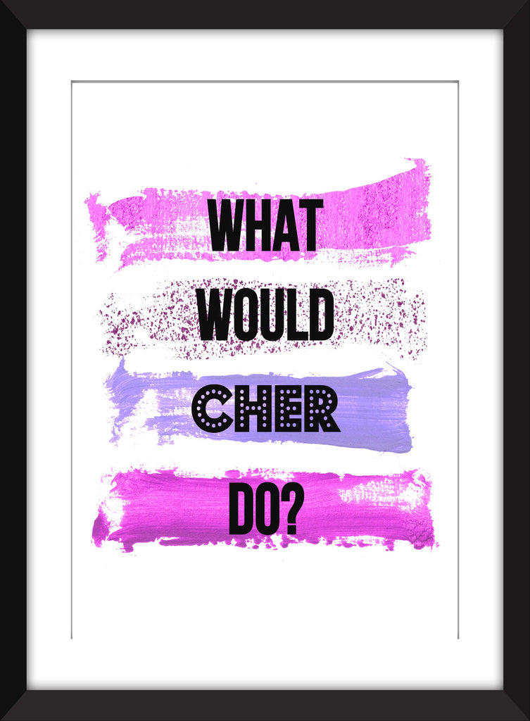 What Would Cher Do? - Unframed Print