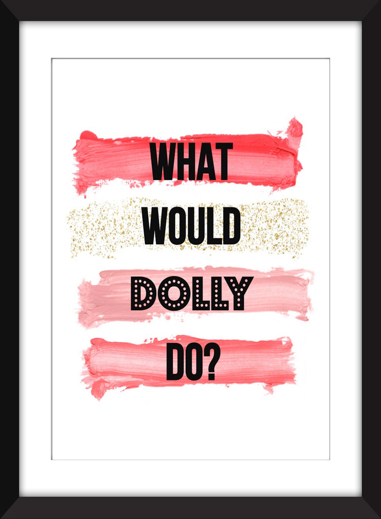 What Would Dolly Do? - Unframed Print