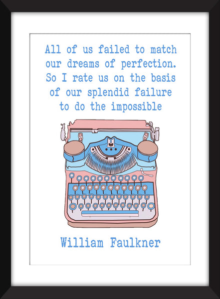 William Faulkner - Failure to do the Impossible Quote - Unframed Print