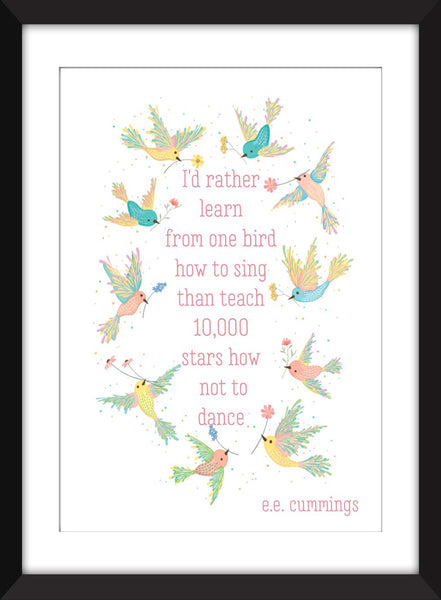 "e.e. cummings ""I'd Rather Learn From One Bird How To Sing"" Quote - Unframed Print"