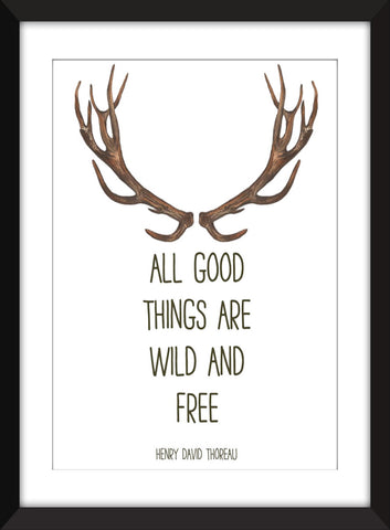 All Good Things Are Wild and Free Quote Unframed Print