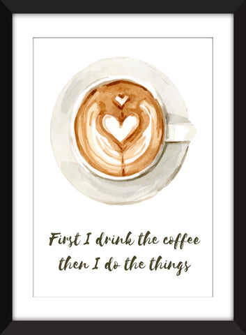 First I Drink Coffee - Unframed Print