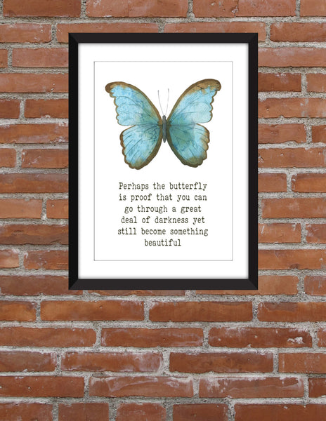 Perhaps the Butterfly is Proof Quote - Unframed Print