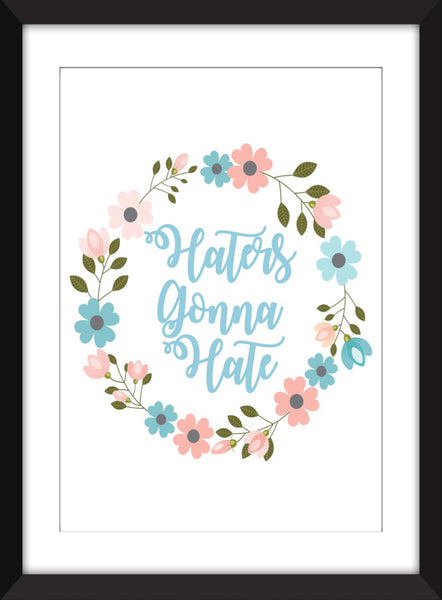 Haters Gonna Hate - Unframed Print