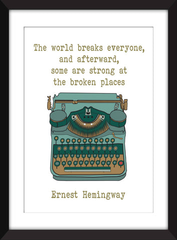 Ernest Hemingway The World Breaks Everyone Quote - Unframed Print
