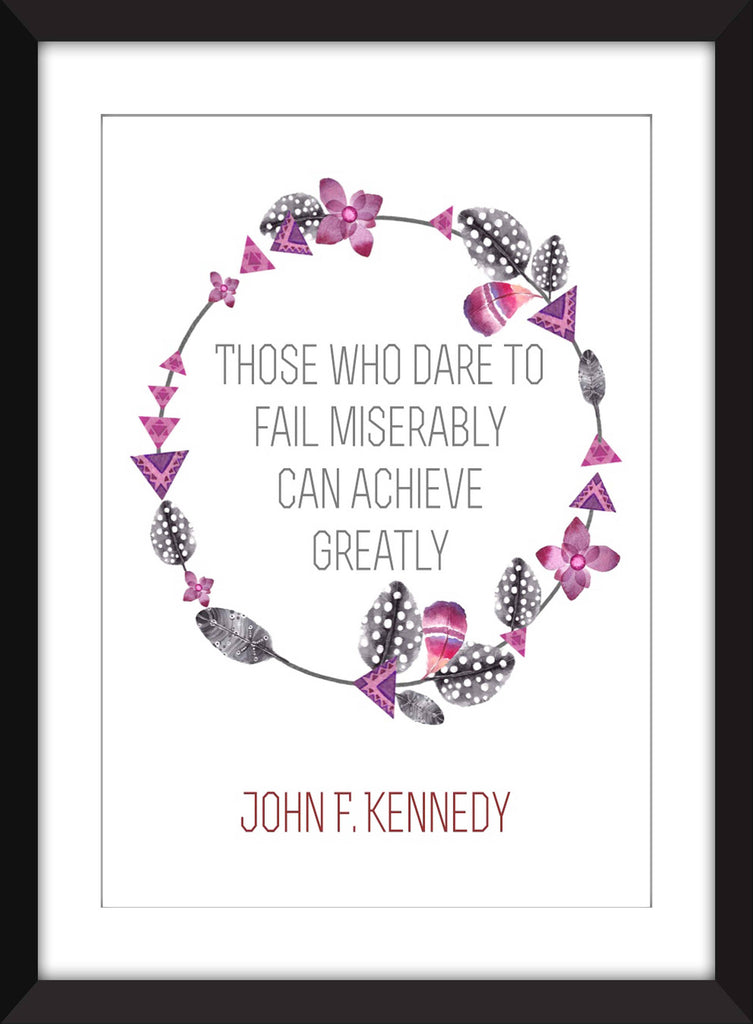 "John F Kennedy ""Fail Miserably Achieve Greatly"" Quote - Unframed Print"