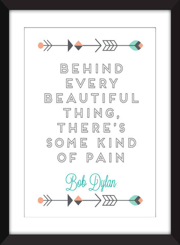 "Bob Dylan ""Behind Every Beautiful Thing"" Quote - Unframed Print"