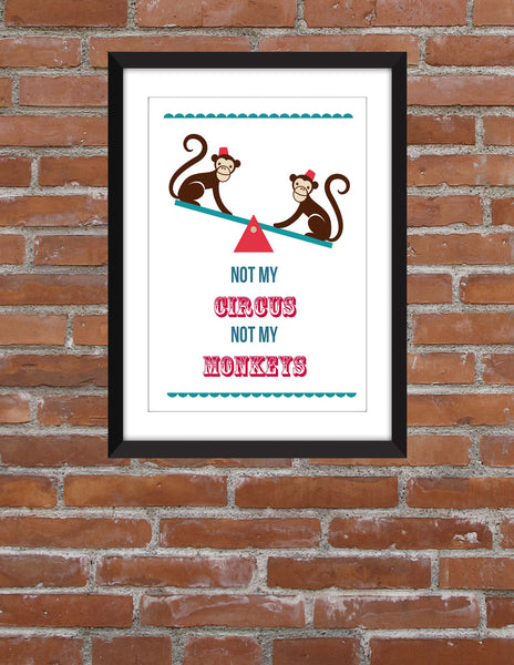Not My Circus Not My Monkeys - Unframed Print