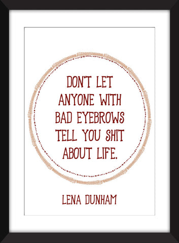 Lena Dunham Bad Eyebrows Quote - Unframed Print