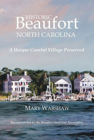 Historic Beaufort North Carolina, A Unique Coastal Village Preserved, Mary Warshaw