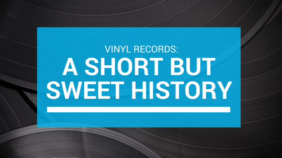 Vinyl Records: A Short But Sweet History