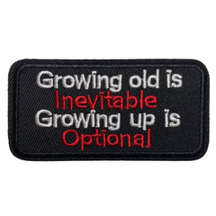 Growing Old Is Inevitable Growing Up Is Optional Patch