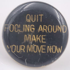 Quit Fooling Around Make Your Move Now Pin