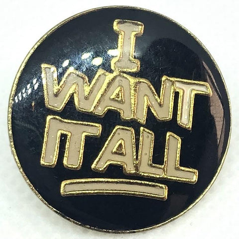 I Want It All pin