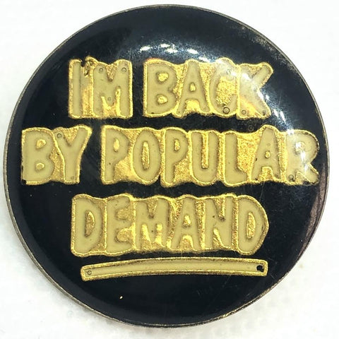 I'm Back by Popular Demand pin